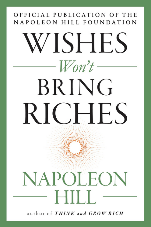 Image of front of book Wishes Won't Bring Riches by Napoleon Hill