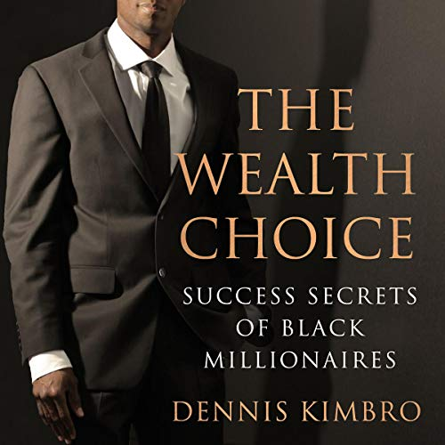 Image of the cover of The Wealth Choice Success Secrets of Black Millionaires by Dennis Kimbro