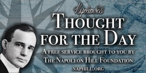 Napoleon Hill - Thought for the Day