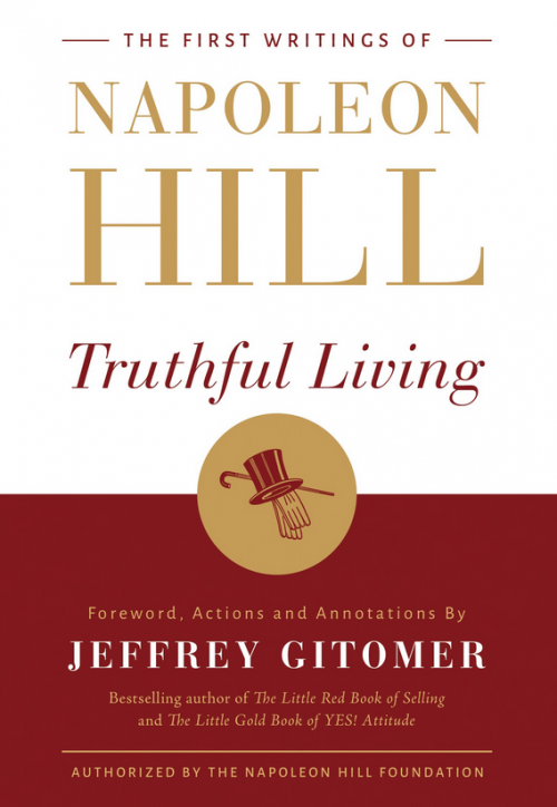 Front cover of book The First Writings of Napoleon Hill Truthful Living by Jeffery Gitomer
